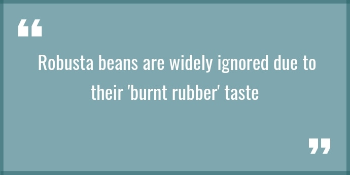 a quote about robusta beans and its rubbery taste