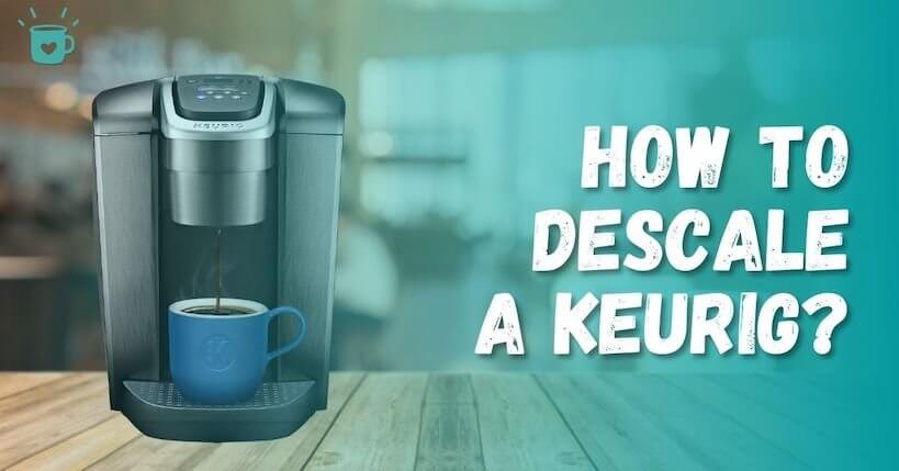 How To Descale A Keurig Plus Cleaning Tips